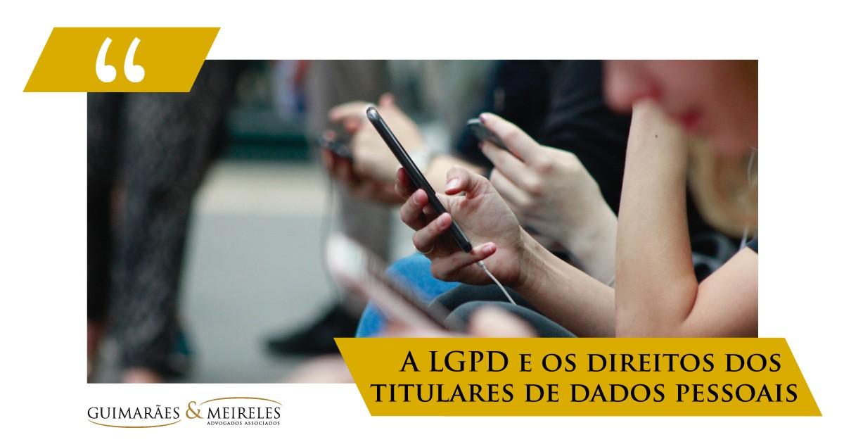 A LGPD E OS DIREITOS DOS TITULARES DE DADOS PESSOAIS